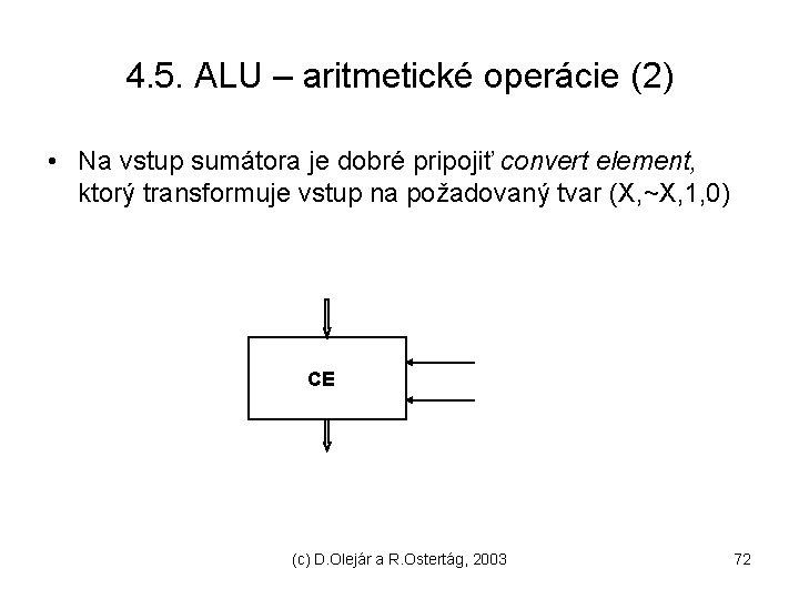 4. 5. ALU – aritmetické operácie (2) • Na vstup sumátora je dobré pripojiť