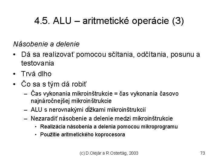 4. 5. ALU – aritmetické operácie (3) Násobenie a delenie • Dá sa realizovať