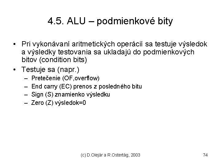 4. 5. ALU – podmienkové bity • Pri vykonávaní aritmetických operácií sa testuje výsledok