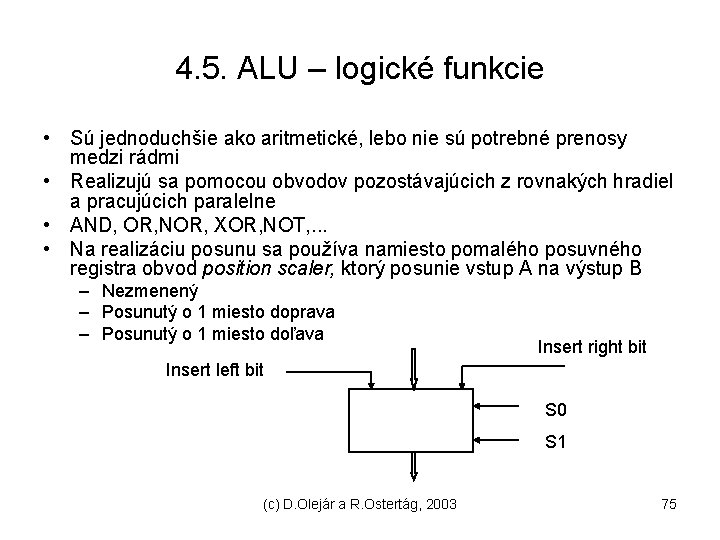 4. 5. ALU – logické funkcie • Sú jednoduchšie ako aritmetické, lebo nie sú