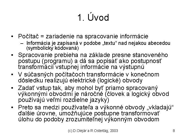 1. Úvod • Počítač = zariadenie na spracovanie informácie – Informácia je zapísaná v