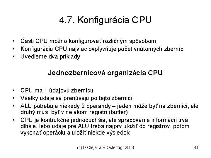 4. 7. Konfigurácia CPU • Časti CPU možno konfigurovať rozličným spôsobom • Konfiguráciu CPU