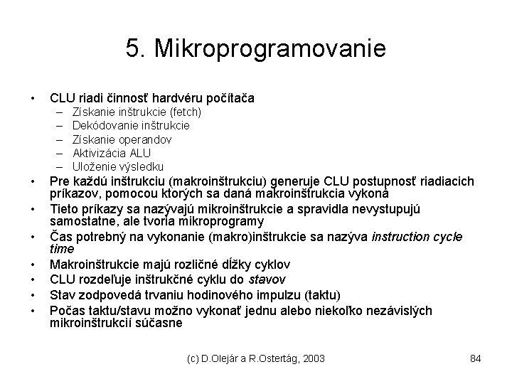 5. Mikroprogramovanie • CLU riadi činnosť hardvéru počítača – – – • • Získanie