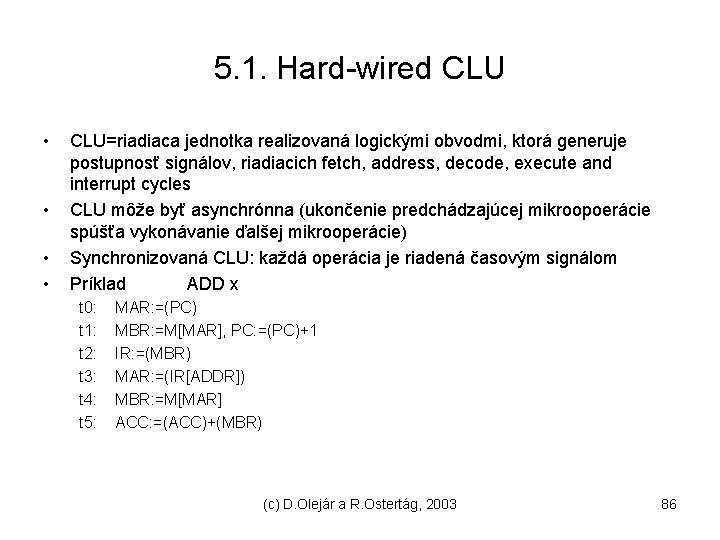 5. 1. Hard-wired CLU • • CLU=riadiaca jednotka realizovaná logickými obvodmi, ktorá generuje postupnosť