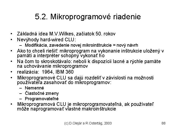 5. 2. Mikroprogramové riadenie • Základná idea M. V. Wilkes, začiatok 50. rokov •