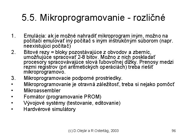 5. 5. Mikroprogramovanie - rozličné 1. 2. 3. • • • Emulácia: ak je