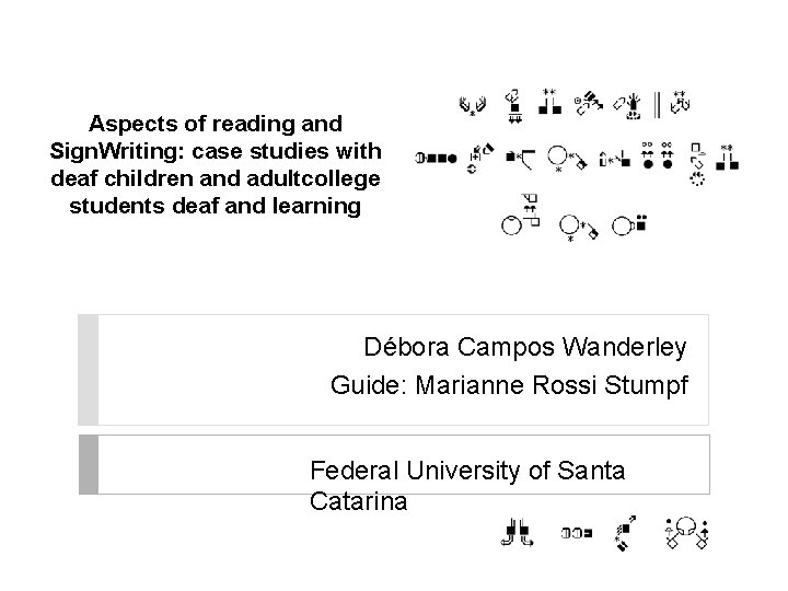 Aspects of reading and Sign. Writing: case studies with deaf children and adultcollege students
