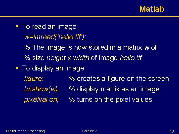 Matlab § To read an image w=imread('hello. tif'); % The image is now stored