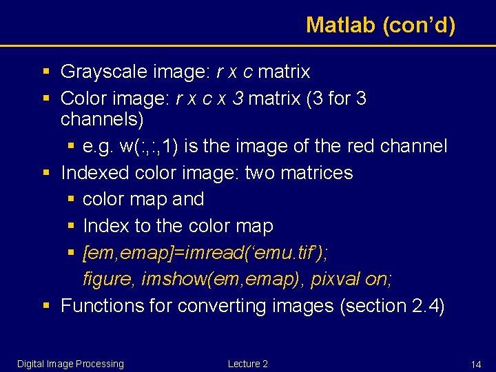 Matlab (con'd) § Grayscale image: r x c matrix § Color image: r x