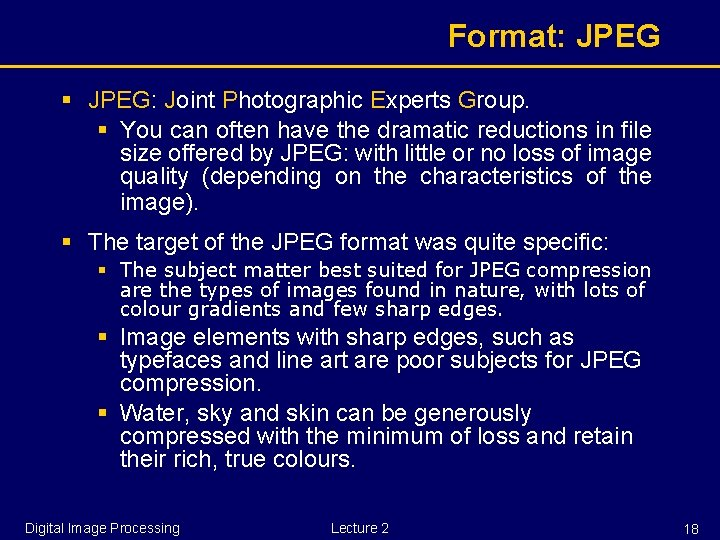 Format: JPEG § JPEG: Joint Photographic Experts Group. § You can often have the