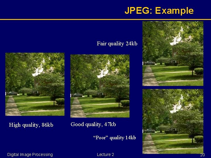 JPEG: Example Fair quality 24 kb High quality, 86 kb Good quality, 47 kb