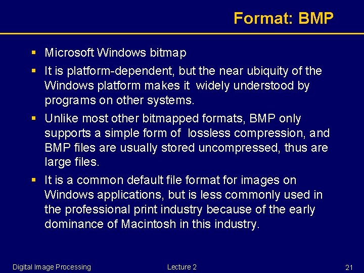 Format: BMP § Microsoft Windows bitmap § It is platform-dependent, but the near ubiquity