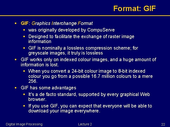 Format: GIF § GIF: Graphics Interchange Format § was originally developed by Compu. Serve