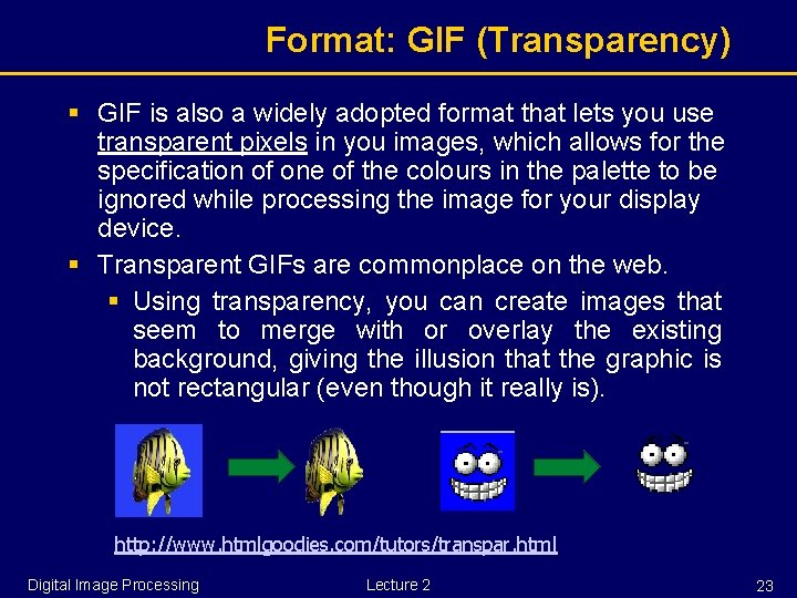 Format: GIF (Transparency) § GIF is also a widely adopted format that lets you