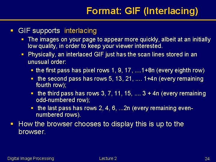 Format: GIF (Interlacing) § GIF supports interlacing § The images on your page to