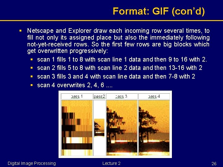 Format: GIF (con'd) § Netscape and Explorer draw each incoming row several times, to