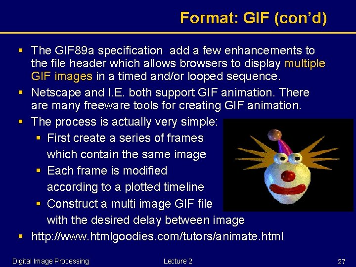 Format: GIF (con'd) § The GIF 89 a specification add a few enhancements to
