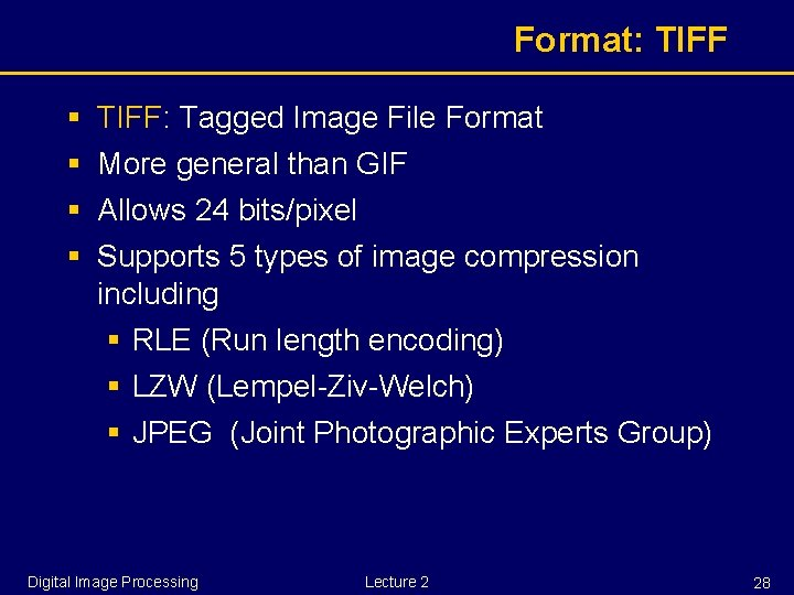 Format: TIFF § § TIFF: Tagged Image File Format More general than GIF Allows