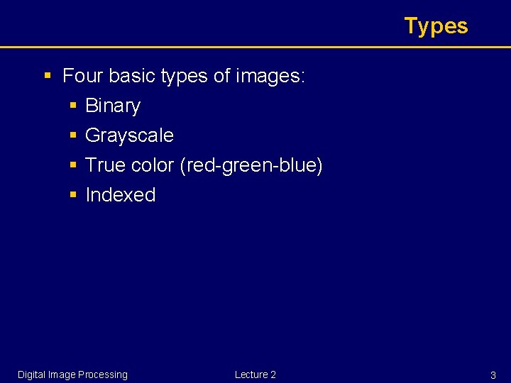 Types § Four basic types of images: § Binary § Grayscale § True color