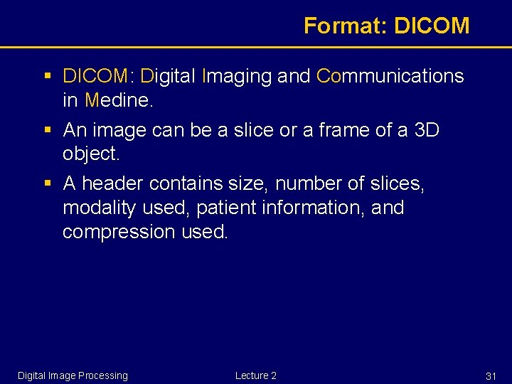 Format: DICOM § DICOM: Digital Imaging and Communications in Medine. § An image can
