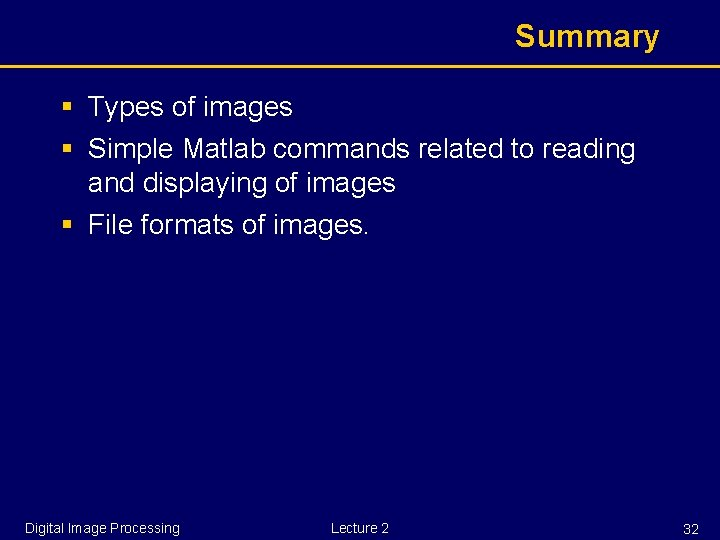 Summary § Types of images § Simple Matlab commands related to reading and displaying