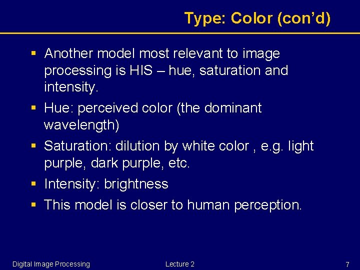 Type: Color (con'd) § Another model most relevant to image processing is HIS –