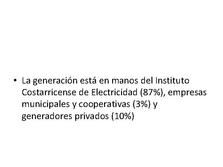• La generación está en manos del Instituto Costarricense de Electricidad (87%), empresas