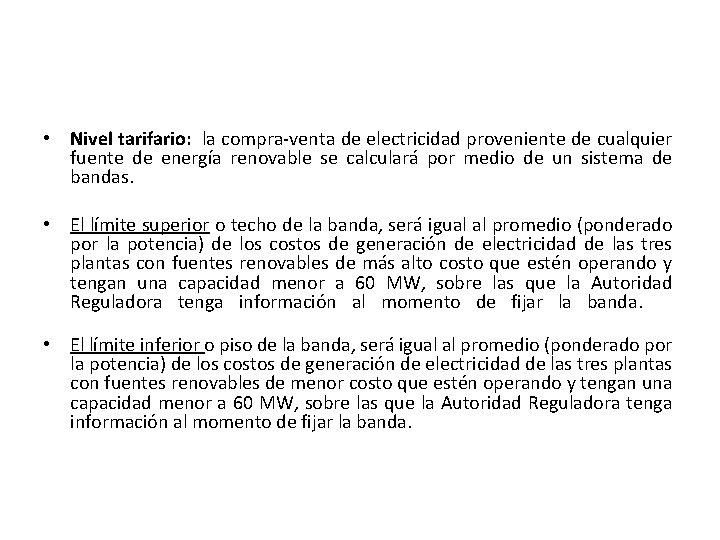 • Nivel tarifario: la compra-venta de electricidad proveniente de cualquier fuente de energía