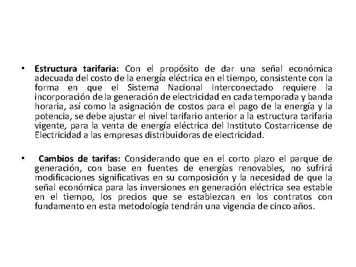 • Estructura tarifaria: Con el propósito de dar una señal económica adecuada del