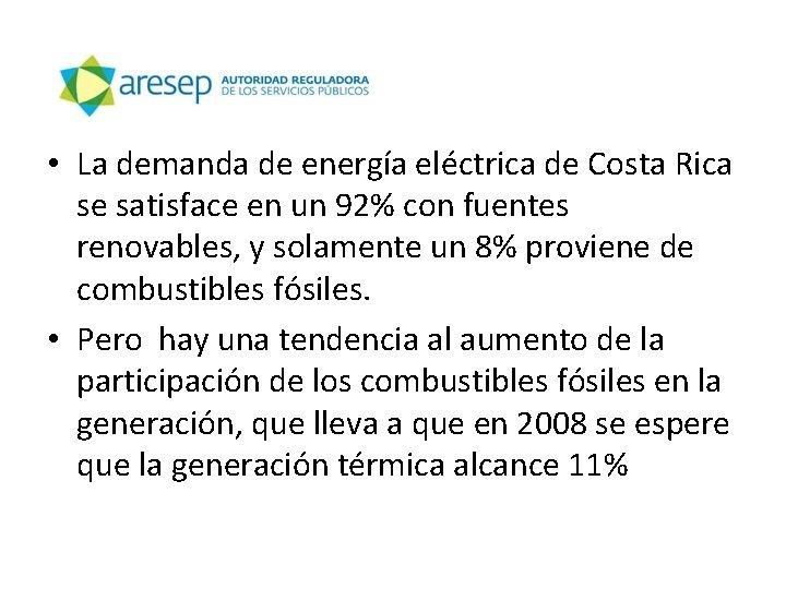• La demanda de energía eléctrica de Costa Rica se satisface en un
