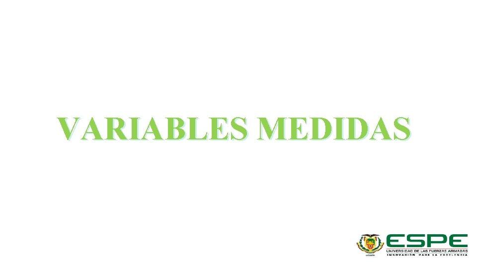 VARIABLES MEDIDAS