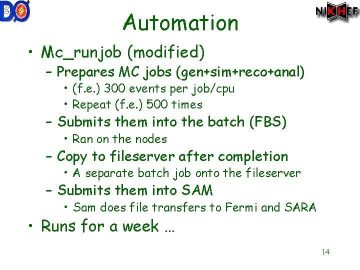 Automation • Mc_runjob (modified) – Prepares MC jobs (gen+sim+reco+anal) • (f. e. ) 300