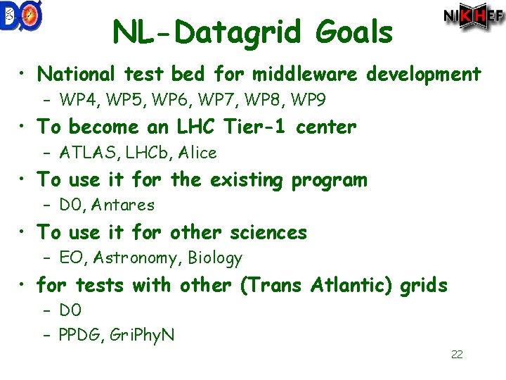 NL-Datagrid Goals • National test bed for middleware development – WP 4, WP 5,