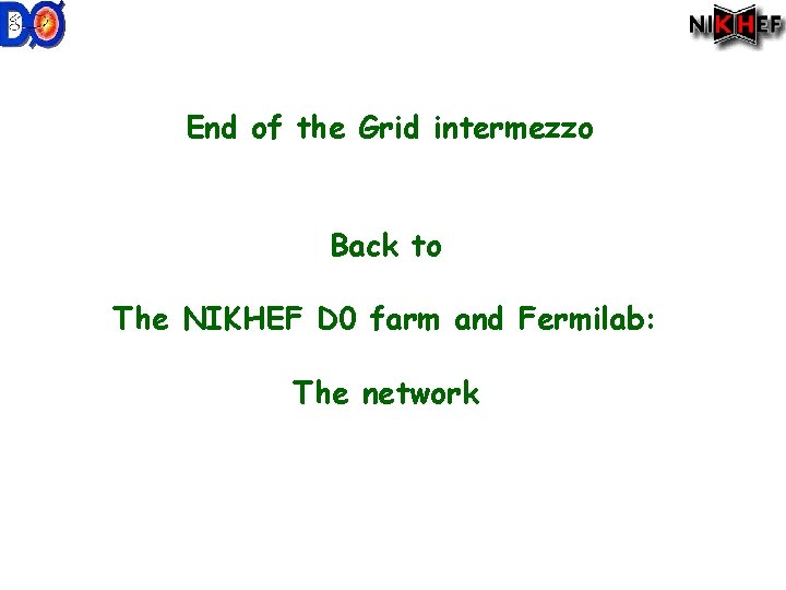 End of the Grid intermezzo Back to The NIKHEF D 0 farm and Fermilab: