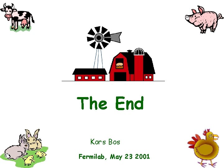 The End Kors Bos Fermilab, May 23 2001