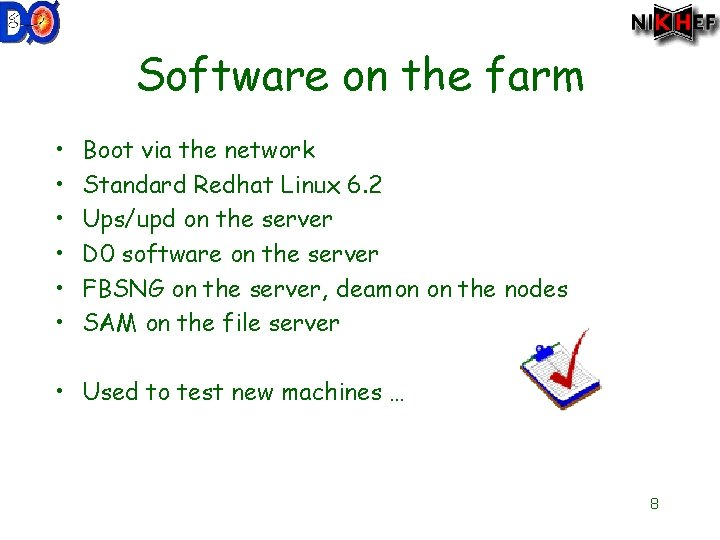 Software on the farm • • • Boot via the network Standard Redhat Linux