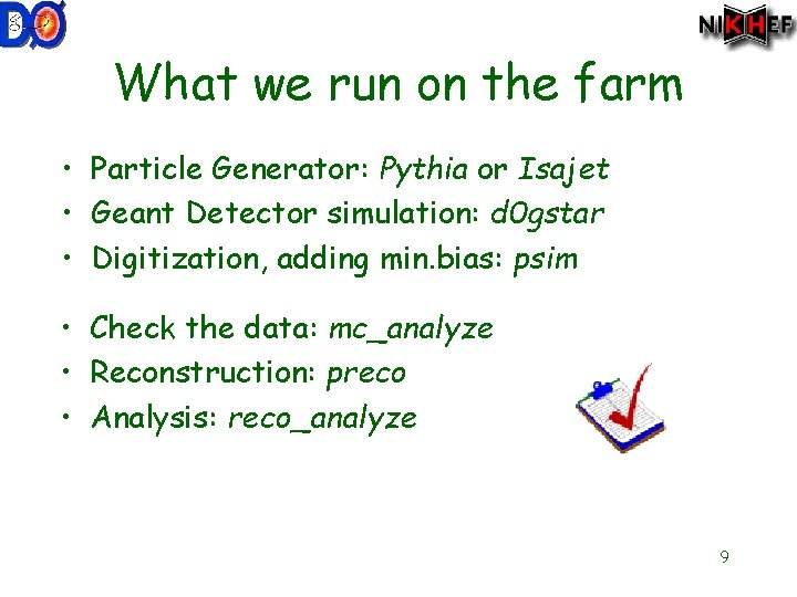 What we run on the farm • Particle Generator: Pythia or Isajet • Geant