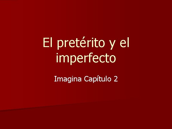 El pretérito y el imperfecto Imagina Capítulo 2