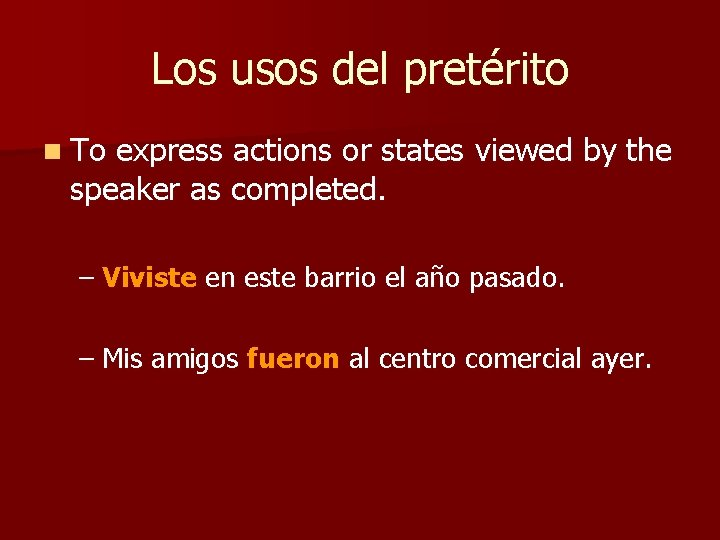 Los usos del pretérito n To express actions or states viewed by the speaker