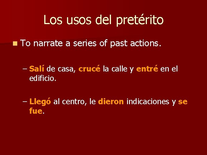 Los usos del pretérito n To narrate a series of past actions. – Salí