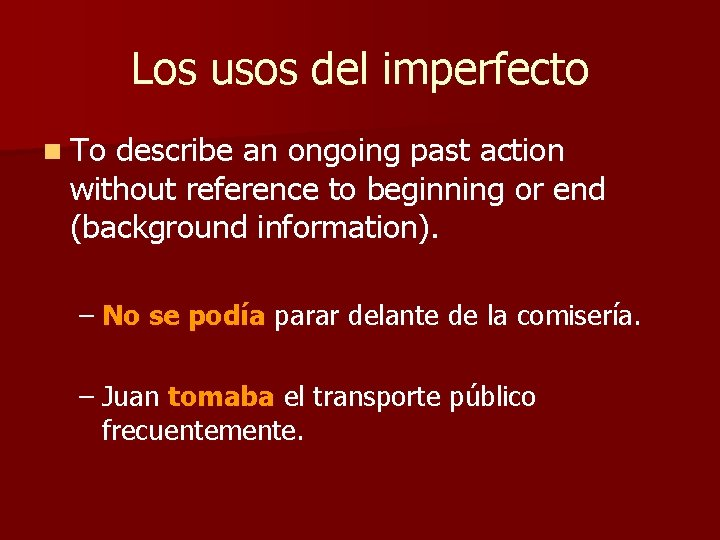 Los usos del imperfecto n To describe an ongoing past action without reference to