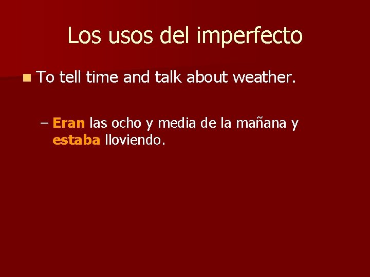 Los usos del imperfecto n To tell time and talk about weather. – Eran