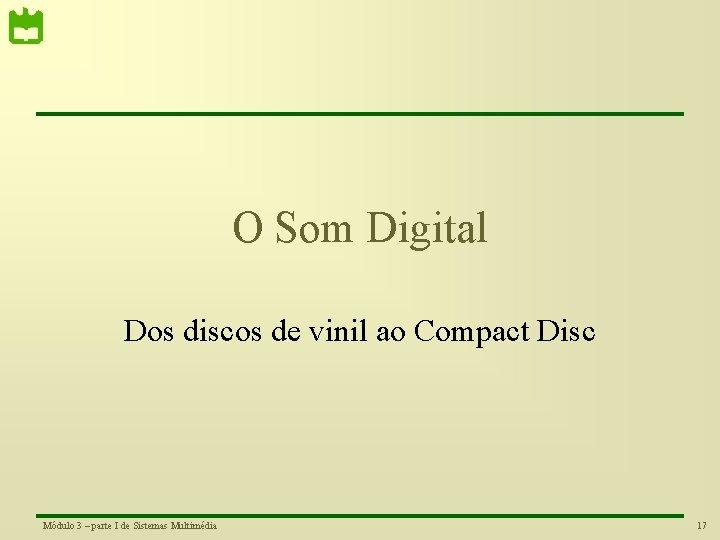 O Som Digital Dos discos de vinil ao Compact Disc Módulo 3 – parte