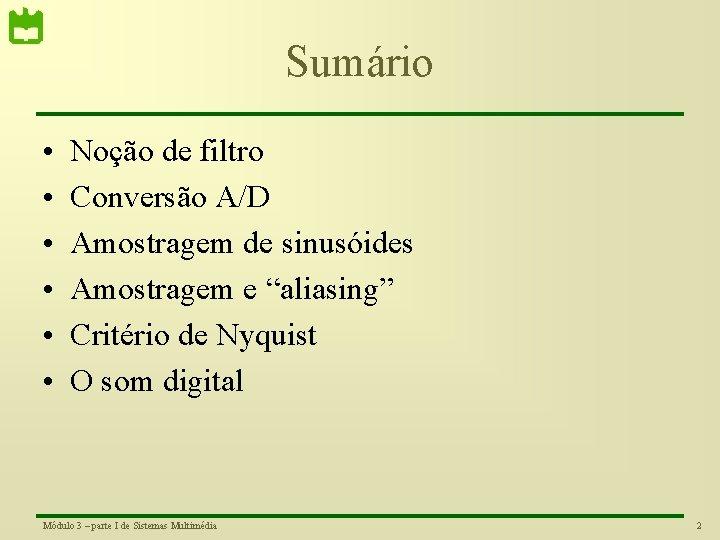 Sumário • • • Noção de filtro Conversão A/D Amostragem de sinusóides Amostragem e