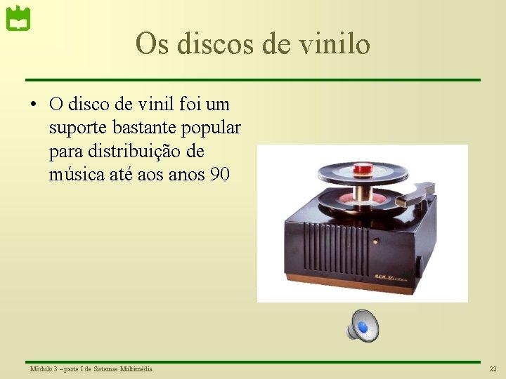Os discos de vinilo • O disco de vinil foi um suporte bastante popular