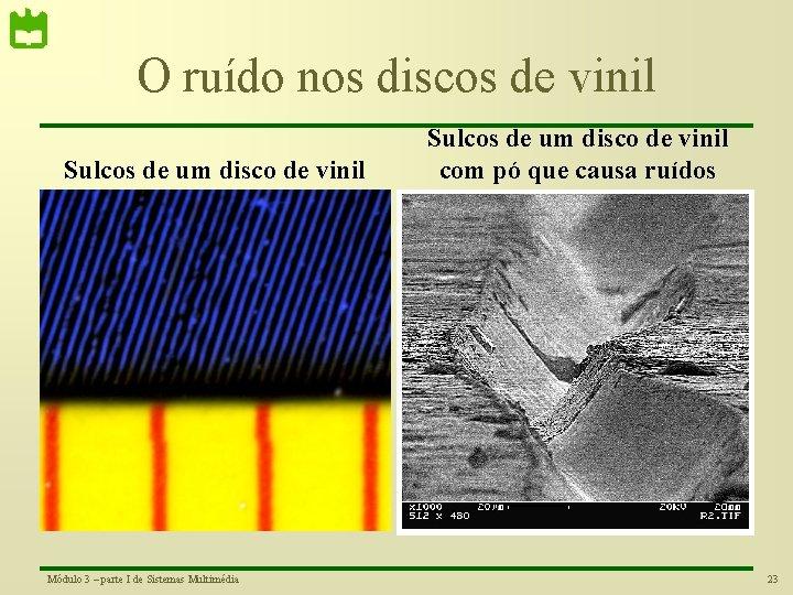 O ruído nos discos de vinil Sulcos de um disco de vinil Módulo 3