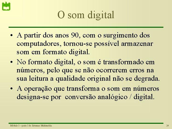 O som digital • A partir dos anos 90, com o surgimento dos computadores,