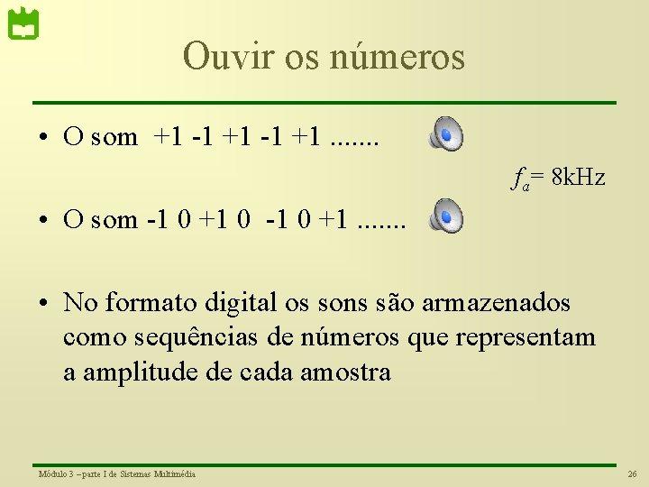 Ouvir os números • O som +1 -1 +1. . . . fa= 8