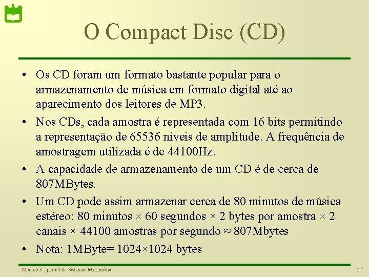 O Compact Disc (CD) • Os CD foram um formato bastante popular para o