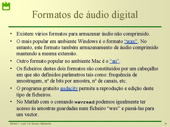 Formatos de áudio digital • Existem vários formatos para armazenar áudio não comprimido. •